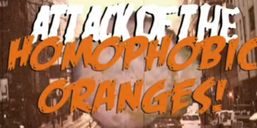 Attack of the Homophobic Oranges!