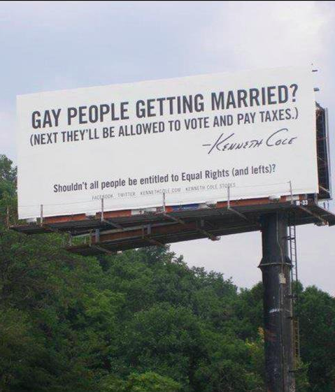 gay people getting married?, next they'll be able to vote and pay taxes, gay marriage billboard, kenneth cole gay