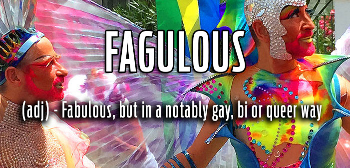 Fagulous, fabulous, but in a notably gay, bi or queer way, queer slang, lgbt, neologisms, funny slang, humor, words, terms