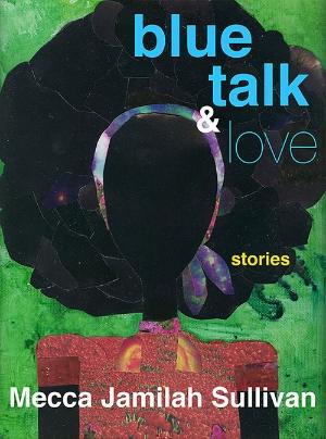 Blue Talk and Love by Mecca Jamilah Sullivan