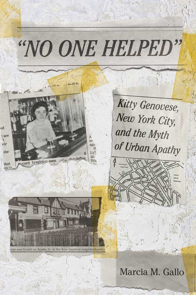 """""""No One Helped"""": Kitty Genovese, New York City, and the Myth of Urban Apathy by Marcia M. Gallo"""