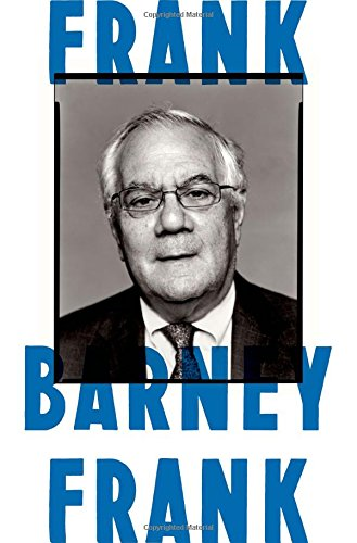 Frank: A Life in Politics from the Great Society to Same-Sex Marriage by Barney Frank