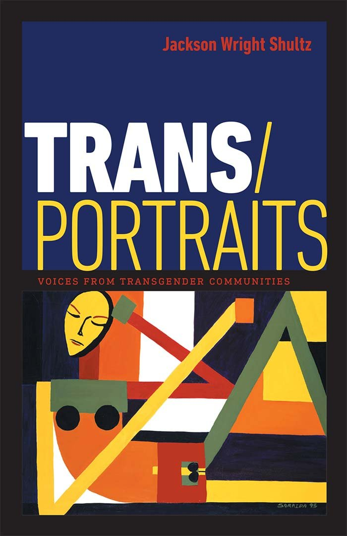 Trans/Portraits: Voices from Transgender Communities by Jackson Wright Schultz