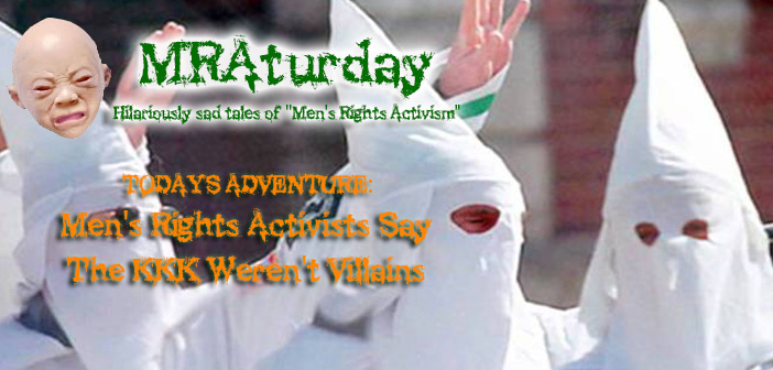 MRAturday: Men's Rights Activists Say The KKK Weren't Villains
