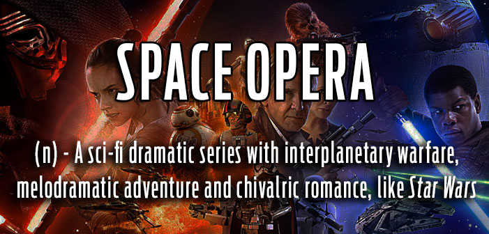 space opera, science fiction, drama, soap opera, Star Wars, definitions, queer, gay, lgbtq, slang, portmanteaus, neologisms, vocabulary, glossary, dictionary