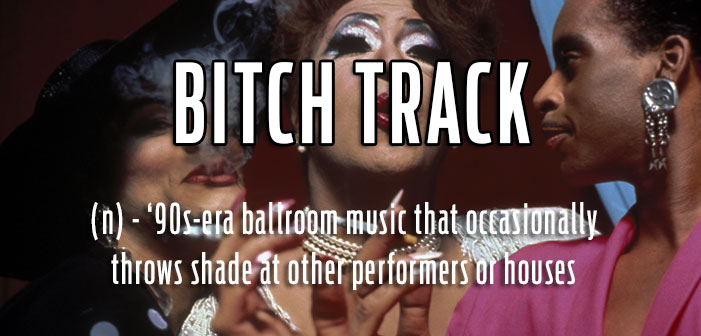 bitch track, vogue, paris is burning, ballroom, music, definitions, queer, gay, lgbtq, slang, portmanteaus, neologisms, vocabulary, glossary, dictionary