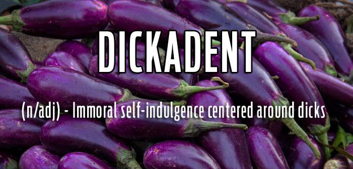 dickadent, eggplants, dick, sex, aubergines, definitions, queer, gay, lgbtq, slang, portmanteaus, neologisms, vocabulary, glossary, dictionary