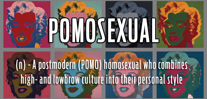 pomo, postmodern, pomosexual, homosexual, art, style, postmodernism, definitions, queer, gay, lgbtq, slang, portmanteaus, neologisms, vocabulary, glossary, dictionary