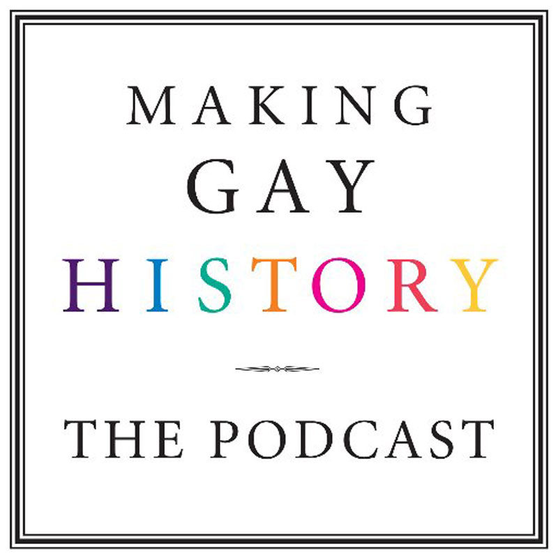 making gay history, lgbtq podcasts 03